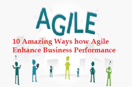 10 Amazing ways adopting Agile Framework can enhance business performance